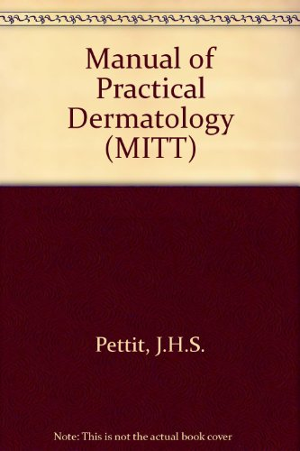 Manual of Practical Dermatology (MEDICINE IN THE: Pettit, John H.