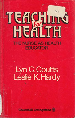 Teaching for Health: The Nurse As Health Educator: Coutts, Lyn C.