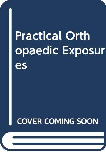 9780443029721: Practical Orthopaedic Exposures