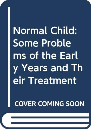 9780443034107: Normal Child: Some Problems of the Early Years and Their Treatment