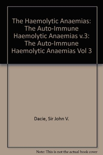 The Haemolytic Anaemias: The Auto-Immune Haemolytic Anaemias v.3 (Vol 3): Dacie, Sir John V.
