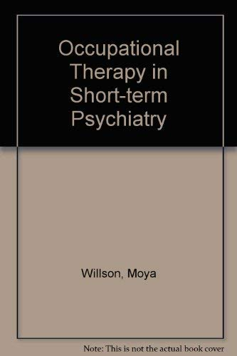 Occupational Therapy in Short Term Psychiatry: Willson, Moya (editor)