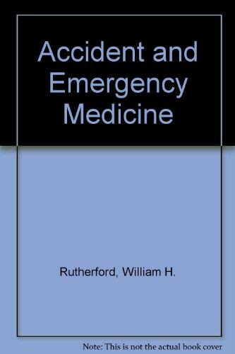 Accident and Emergency Medicine: Rutherford, William H; Illingworth, Robin; Marsden, Andrew K; ...