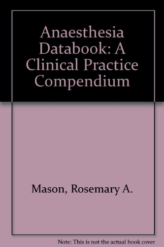 Anaesthesia Databook: A Clinical Practice Compendium: Mason, Rosemary Anne