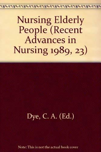 Nursing Elderly People (Recent Advances in Nursing 1989, 23): Dye, C. A. (Ed.)