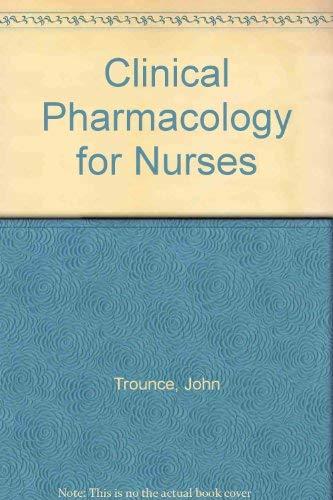 Clinical Pharmacology for Nurses: Trounce, John; Gould, Dinah