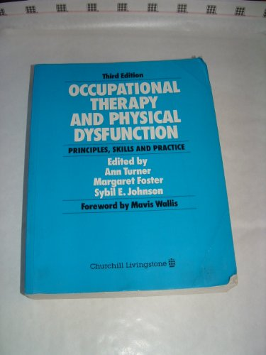 Occupational Therapy and Physical Dysfunction: Principles, Skills: Ann Turner; Margaret
