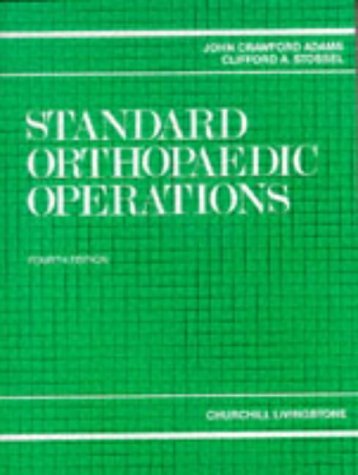 Standard Orthopaedic Operations: A Guide for the: Adams, John Crawford