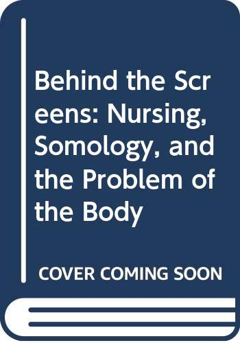 9780443044441: Behind the Screens: Nursing, Somology, and the Problem of the Body