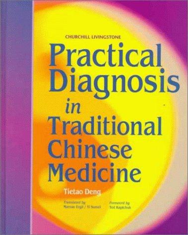 Practical Diagnosis in Traditional Chinese Medicine (Englisch) [Gebundene Ausgabe] Tao Deng Tie Medizin Pharmazie Naturheilkunde Studium 2. Studienabschnitt Klinik Anamnese Körperliche Untersuchung TCM - Tao Deng Tie (Autor)