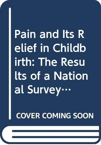 9780443046582: Pain and Its Relief in Childbirth: The Results of a National Survey Conducted by the National Birthday Trust