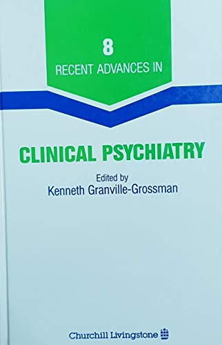 Recent Advances in Clinical Psychiatry 8: Granville-Grossman, Kenneth