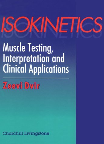 9780443047947: Isokinetics: Muscle Testing, Interpretation and Clinical Applications