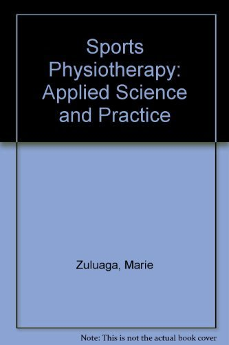 Sports Physiotherapy: Applied Science and Practice, 1e: Marie Zuluaga, Christopher