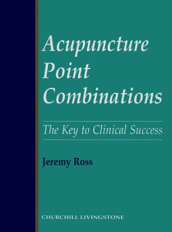 9780443050060: Acupuncture Point Combinations: The Key to Clinical Success, 1e
