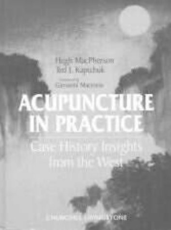 Acupuncture in Practice: Case History Insights from the West. Foreword von Giovanni Maciocia,