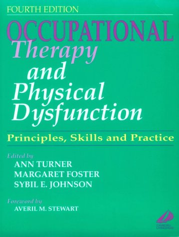 Occupational Therapy and Physical Dysfunction: Principles, Skills: Ann Turner, Margaret