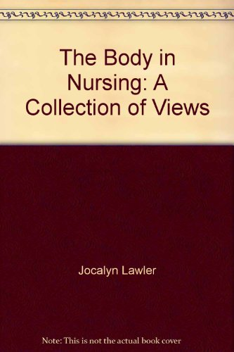 The Body in Nursing: A Collection of: Jocalyn (ed) Lawler