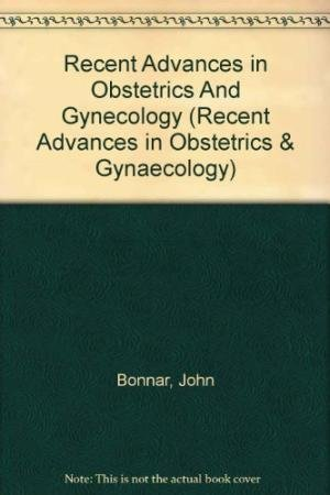 19: Recent Advances in Obstetrics and Gynaecology: John Bonnar MA