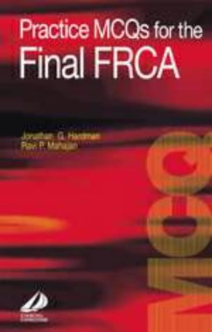 Practice MCQs for the Final FRCA, 1e: Hardman, Jonathan and