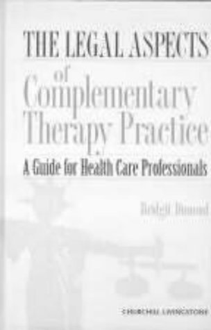 9780443056154: The Legal Aspects of Complementary Therapy Practice: A Guide for Healthcare Professionals, 1e