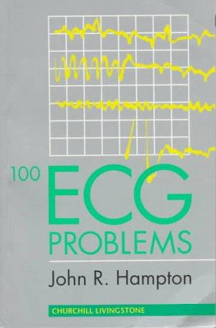 100 ECG Problems: John R. Hampton DM MA DPhil FRCP FFPM FESC