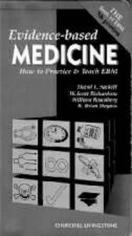 Evidence-Based Medicine: How to Practice and Teach: David L. Sackett,