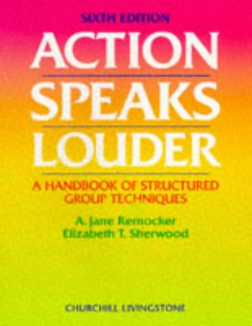 9780443058653: Action Speaks Louder: A Handbook of Structured Group Techniques, 6e