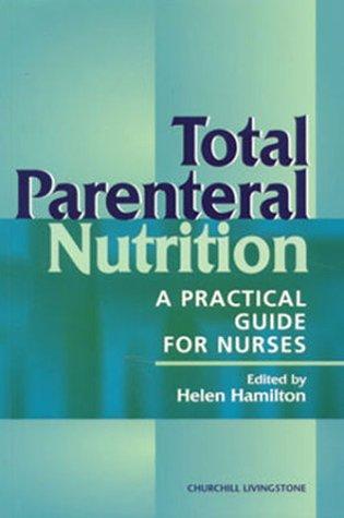 Total Parenteral Nutrition: A Practical Guide for: Helen Hamilton