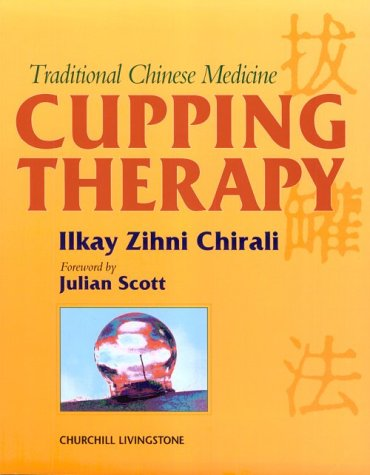Traditional Chinese Medicine Cupping Therapy: A Practical Guide: Chirali, Ilkay Z.