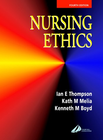 Nursing Ethics, 4e: Thompson BA(Hons) PhD,
