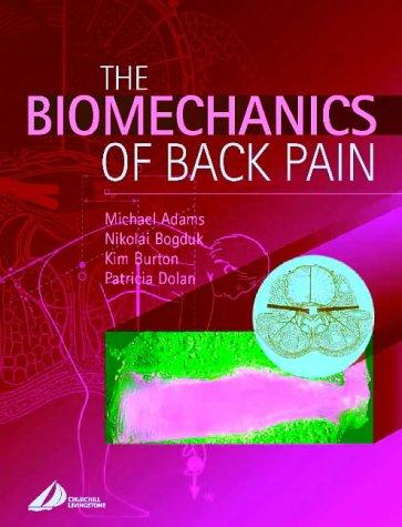 The Biomechanics of Back Pain, 1e: Michael A. Adams
