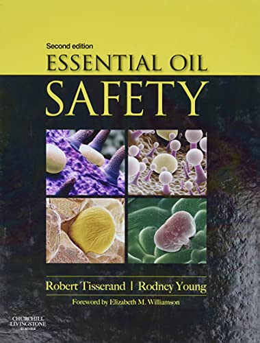 Essential Oil Safety: A Guide for Health Care Professionals-, 2e: Robert Tisserand; Rodney Young