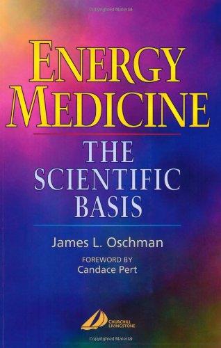 Energy Medicine: The Scientific Basis: James L. Oschman