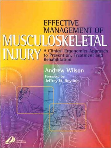 9780443063534: Effective Management of Musculoskeletal Injury: A Clinical Ergonomics Approach to Prevention, Treatment, and Rehab, 1e