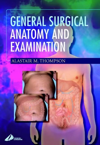 General Surgical Anatomy and Examination, 1e (Illustrated: Thompson ALCM BSc(Hons)