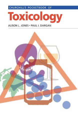 Churchill's Pocketbook of Toxicology (Churchill Pocketbooks) (9780443064760) by Alison Jones; Paul Dargan