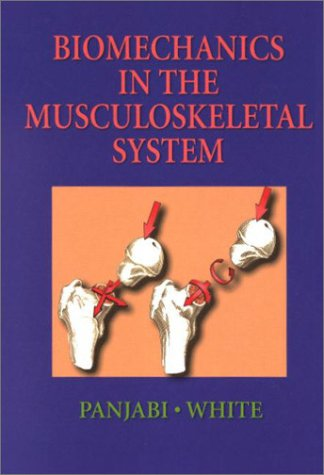 Biomechanics in the Musculoskeletal System, 1e: White III MD