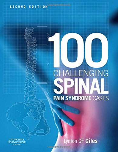 100 Challenging Spinal Pain Syndrome Cases: Lynton Giles MSc PhD DC