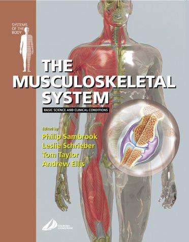 The Musculoskeletal System: Philip Sambrook; Andrew Ellis; Tom Taylor; Leslie Schreiber; ...