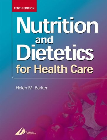 Nutrition and Dietetics for Health Care, 10e: Helen M. Barker BSc MPH PGCE RD