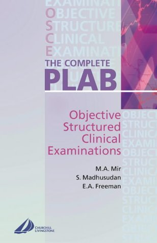 The Complete PLAB: Objective Structured Clinical Examination,: Mir DCH FRCP,
