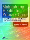 Maintaining Health in Primary Care: Guidelines For Wellness In the 21st Century: Jennifer R. ...