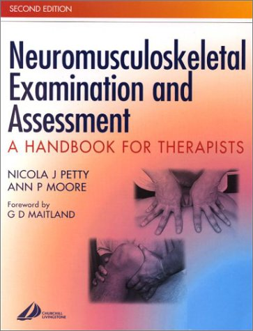 Neuromusculoskeletal Examination and Assessment: A Handbook for Therapists: Petty, Nicola J.; Moore...
