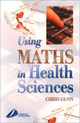 Using Maths for Health Science: Gunn, McCowa, Yu,