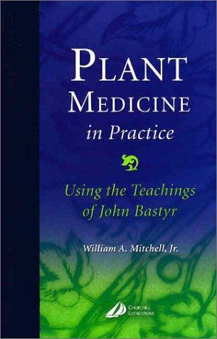 9780443072383: Plant Medicine in Practice: Using the Teachings of John Bastyr
