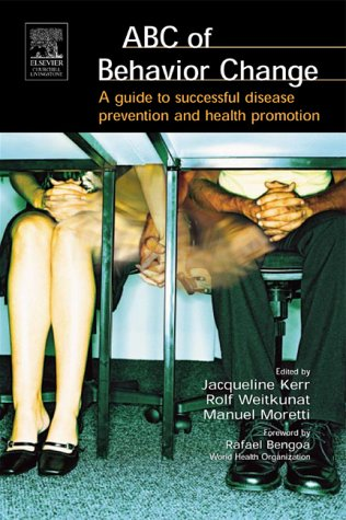 9780443074288: The ABC of Behavior Change: A Guide to Successful Disease Prevention and Health Promotion, 1e