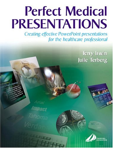 9780443074851: Perfect Medical Presentations: Creating Effective PowerPoint Presentations for theHealthcare Professional, 1e
