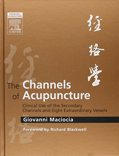 9780443074912: The Channels of Acupuncture: Clinical Use of the Secondary Channels and Eight Extraordinary Vessels, 1e