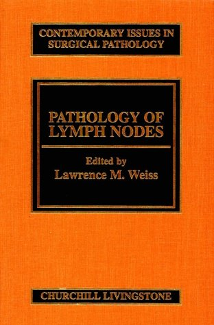 Pathology of Lymph Nodes (Vol. 21) (Contemporary Issues in Surgical Pathology Ser.): Weiss, ...